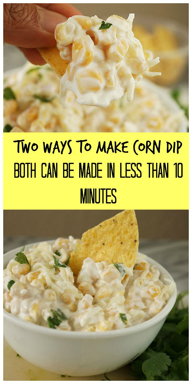 TWO WAYS TO MAKE CORN DIP BOTH CAN BE MADE IN LESS THAN 10 MINUTES
